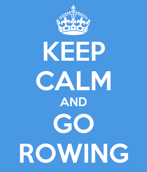 KEEP CALM AND GO ROWING