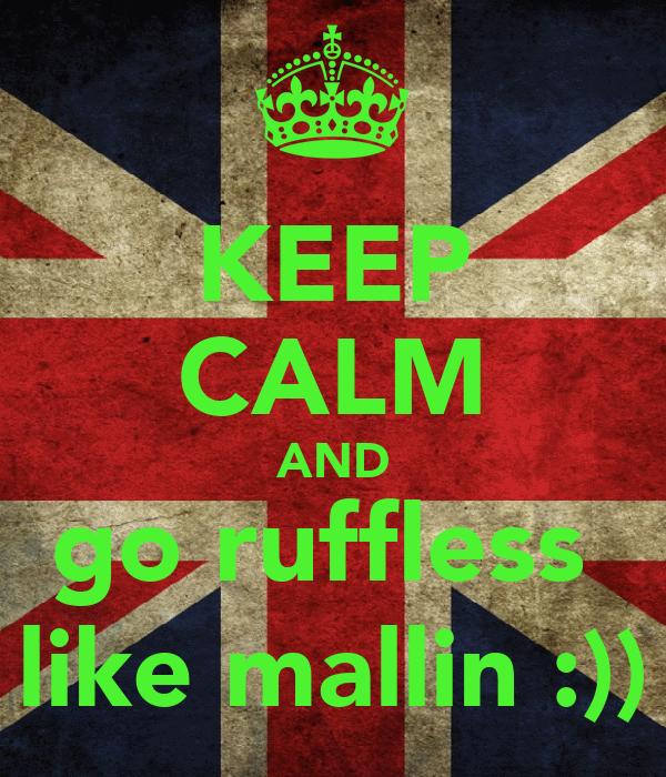 KEEP CALM AND go ruffless  like mallin :))