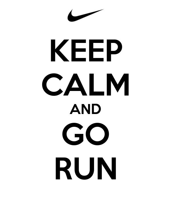 KEEP CALM AND GO RUN
