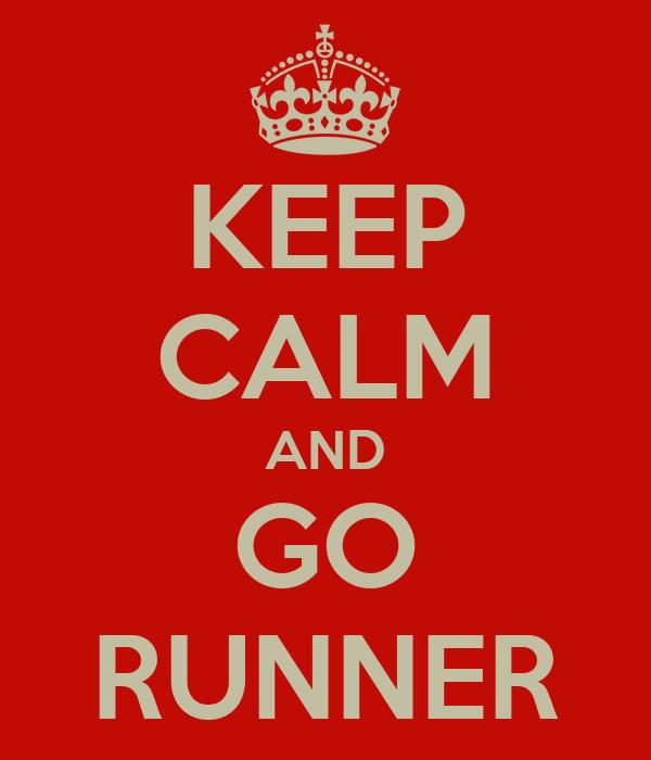 KEEP CALM AND GO RUNNER