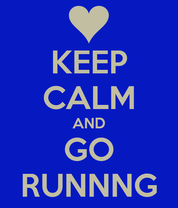 KEEP CALM AND GO RUNNNG