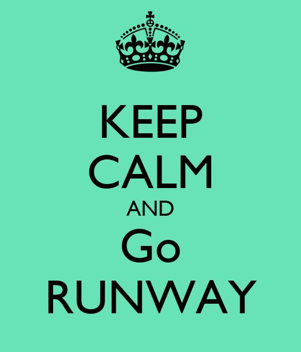 KEEP CALM AND Go RUNWAY