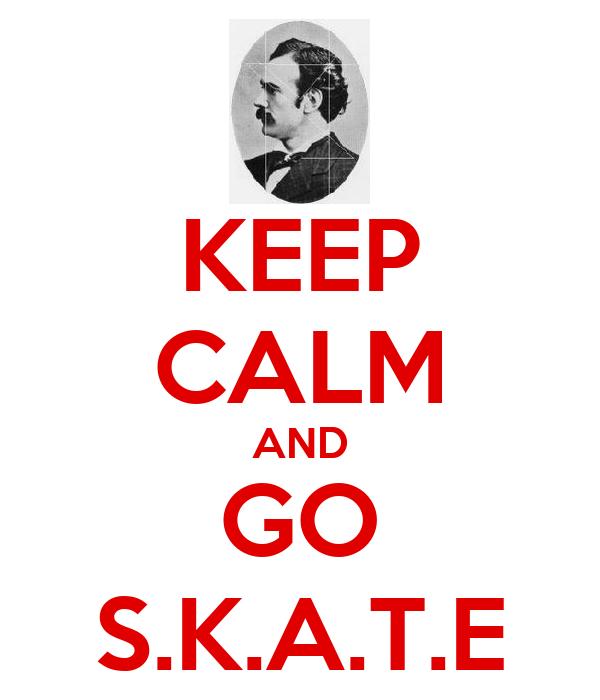 KEEP CALM AND GO S.K.A.T.E