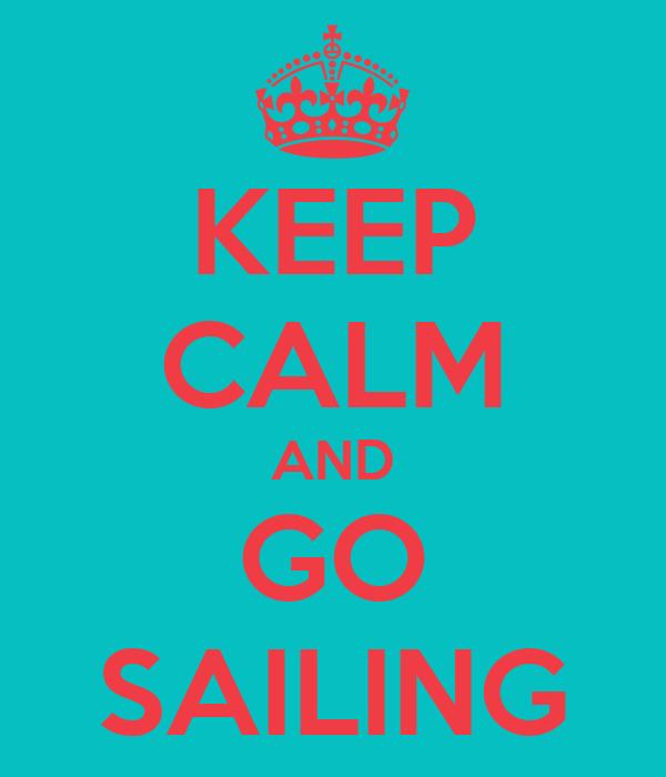 KEEP CALM AND GO SAILING