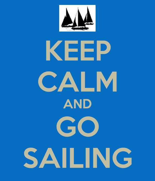 KEEP CALM AND GO SAILING