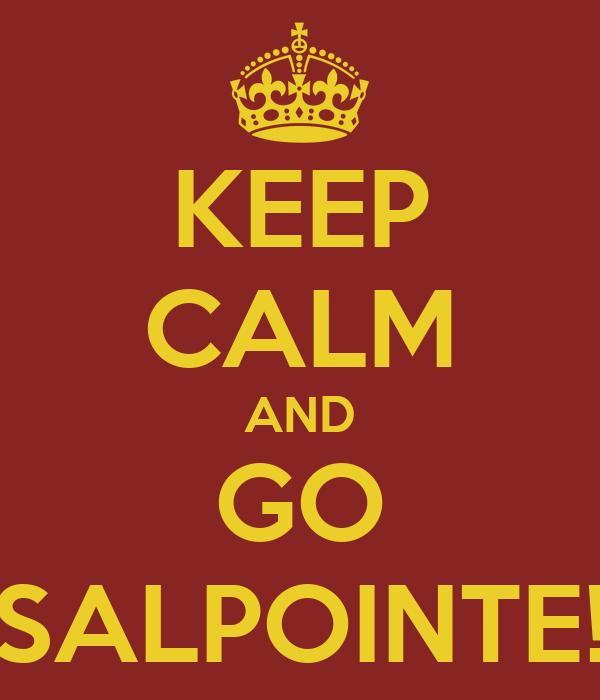 KEEP CALM AND GO SALPOINTE!