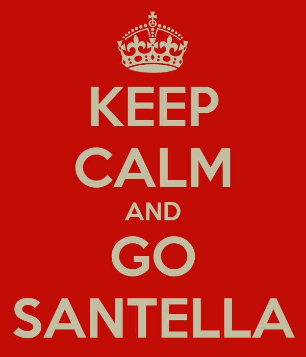 KEEP CALM AND GO SANTELLA