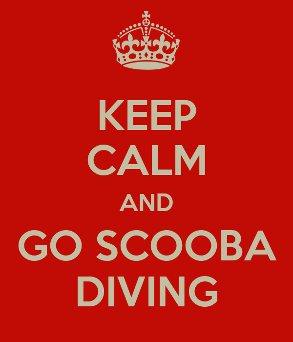 KEEP CALM AND GO SCOOBA DIVING