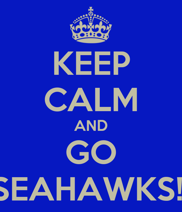 KEEP CALM AND GO SEAHAWKS!!