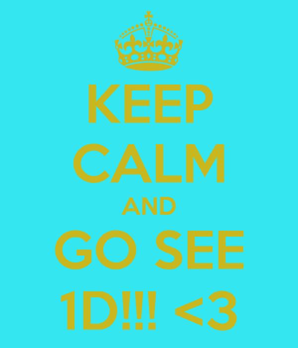 KEEP CALM AND GO SEE 1D!!! <3