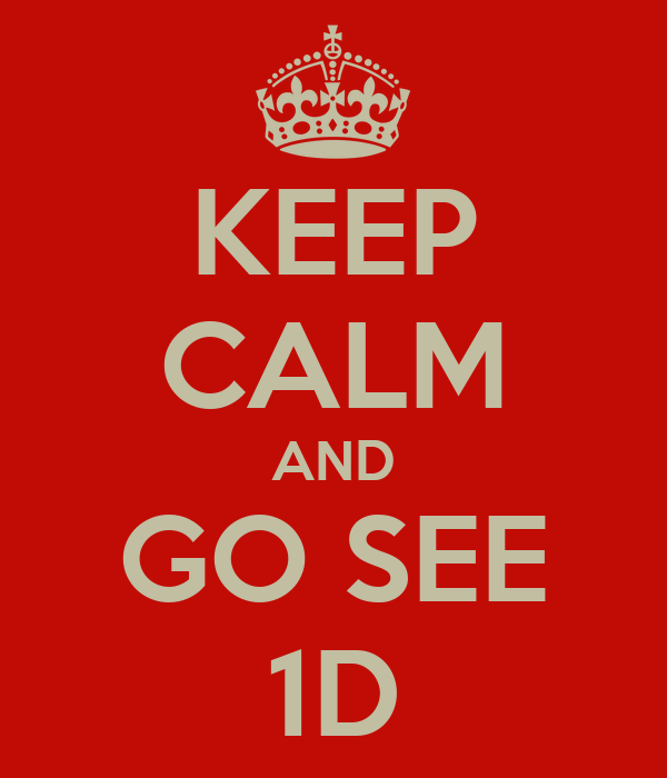 KEEP CALM AND GO SEE 1D