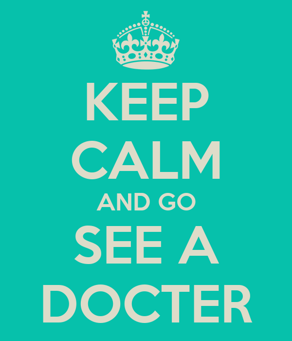 KEEP CALM AND GO SEE A DOCTER