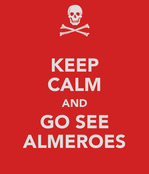 KEEP CALM AND GO SEE ALMEROES
