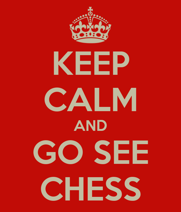 KEEP CALM AND GO SEE CHESS
