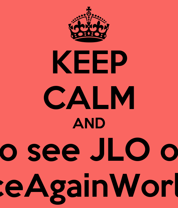 KEEP CALM AND go see JLO on #DanceAgainWorldTour
