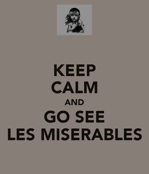KEEP CALM AND GO SEE LES MISERABLES