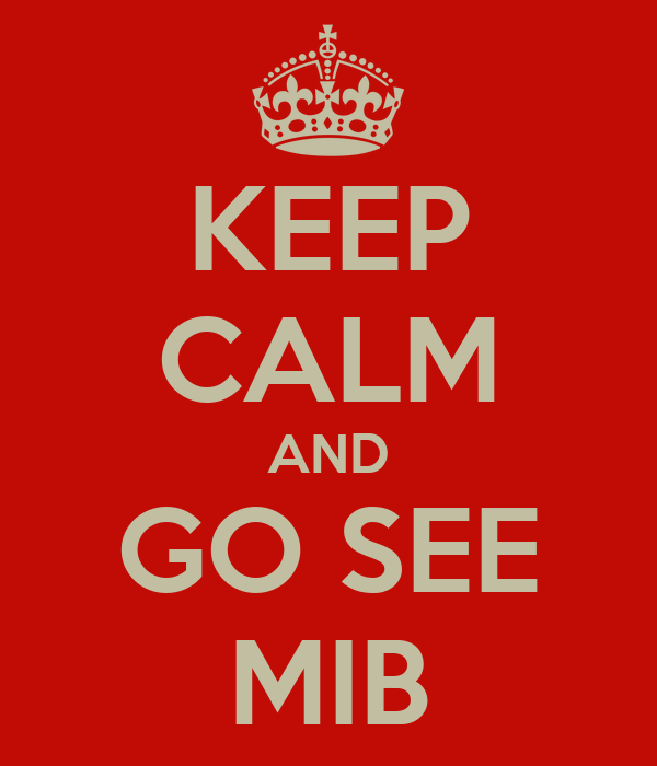 KEEP CALM AND GO SEE MIB