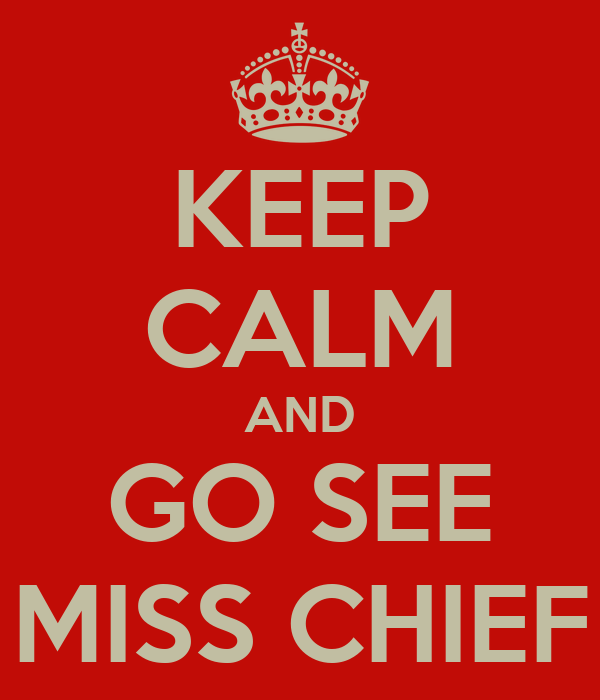 KEEP CALM AND GO SEE MISS CHIEF