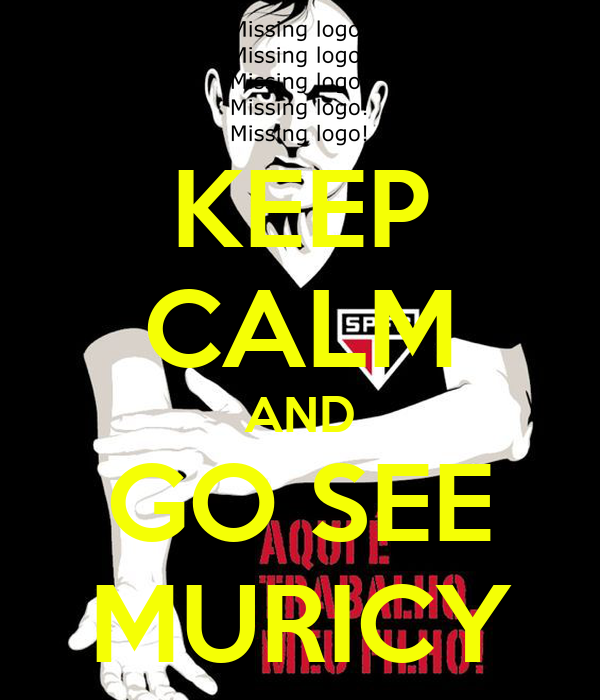 KEEP CALM AND GO SEE MURICY