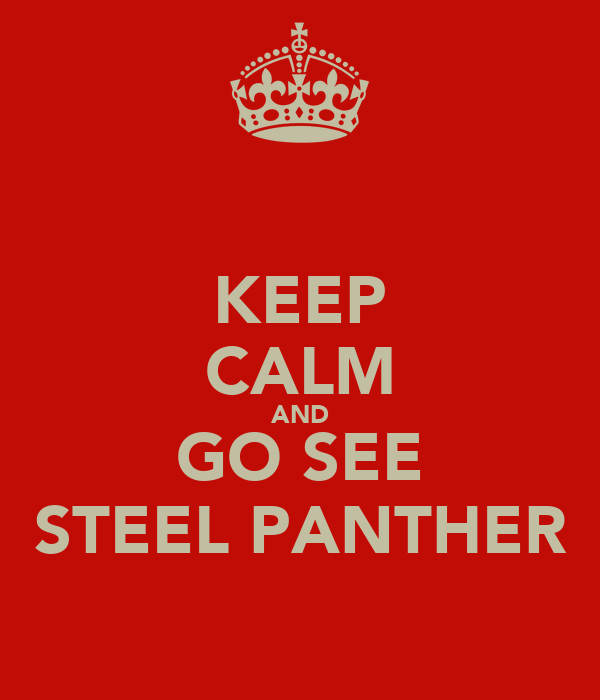 KEEP CALM AND GO SEE STEEL PANTHER