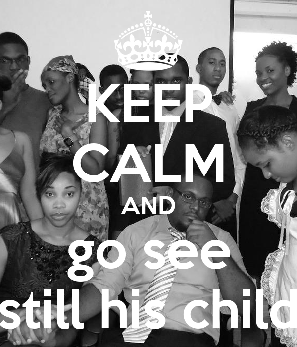 "KEEP CALM AND go see ""still his child"""