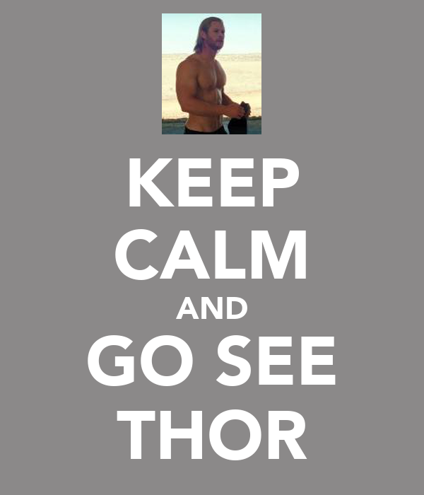 KEEP CALM AND GO SEE THOR