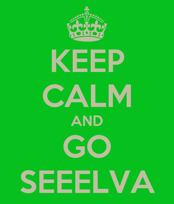 KEEP CALM AND GO SEEELVA