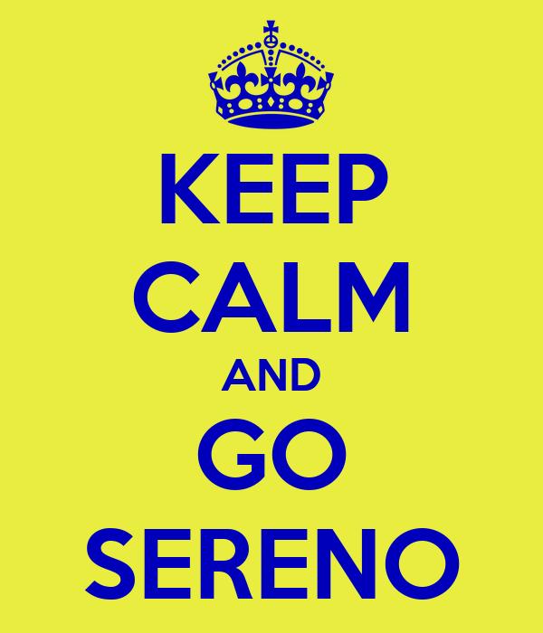 KEEP CALM AND GO SERENO