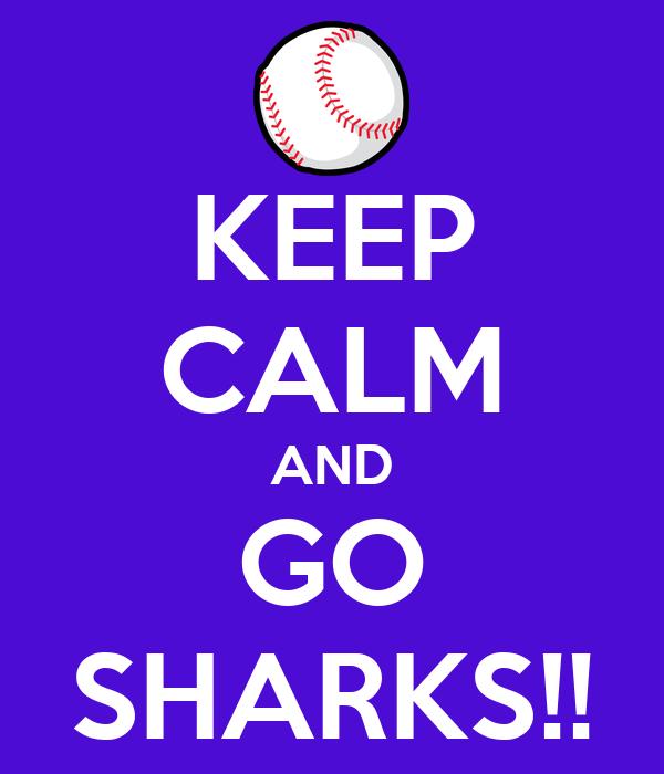 KEEP CALM AND GO SHARKS!!