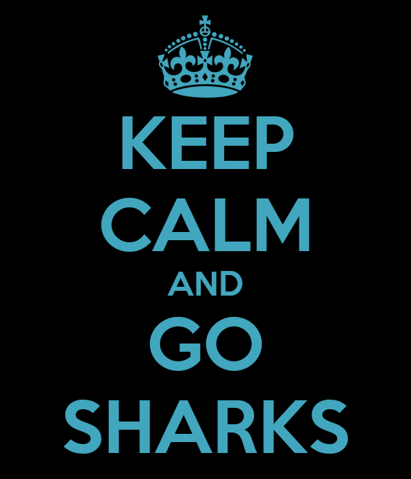 KEEP CALM AND GO SHARKS