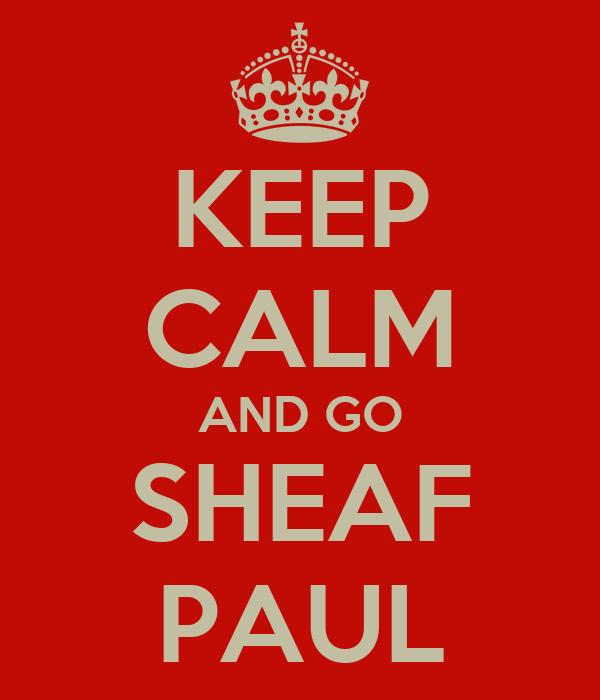 KEEP CALM AND GO SHEAF PAUL