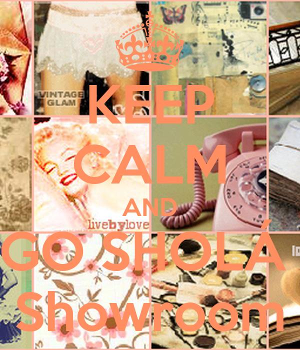 KEEP CALM AND GO SHOLÁ  Showroom