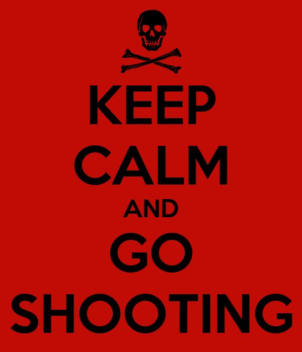 KEEP CALM AND GO SHOOTING