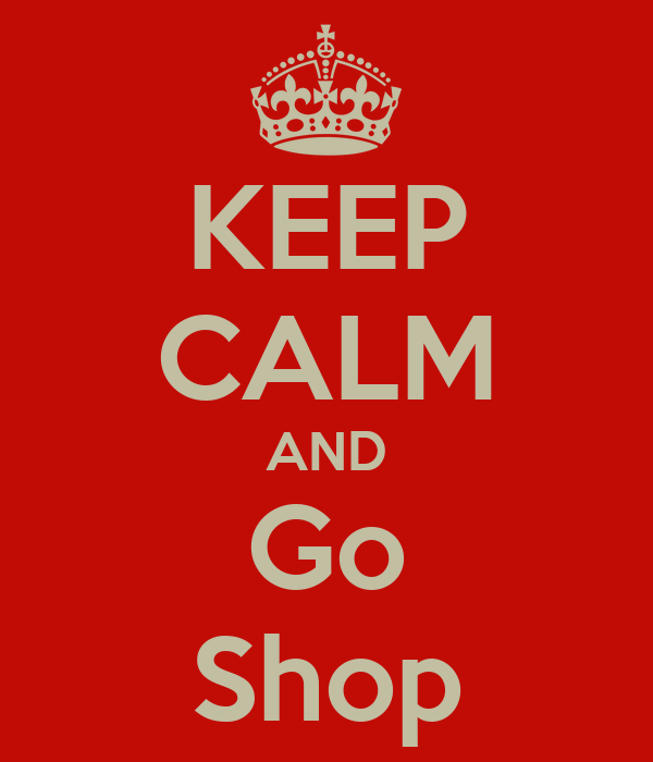 KEEP CALM AND Go Shop