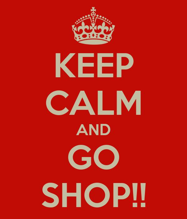 KEEP CALM AND GO SHOP!!