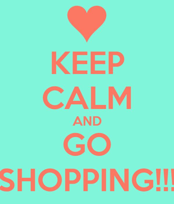 KEEP CALM AND GO SHOPPING!!!