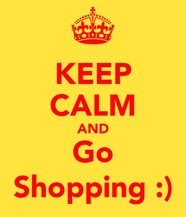 KEEP CALM AND Go Shopping :)