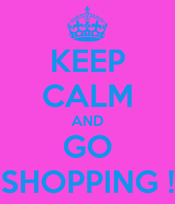 KEEP CALM AND GO SHOPPING !