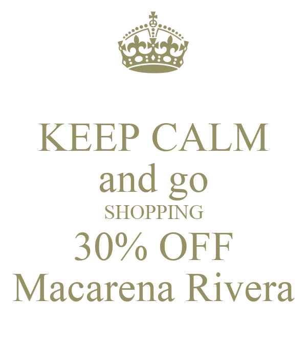 KEEP CALM and go SHOPPING 30% OFF Macarena Rivera