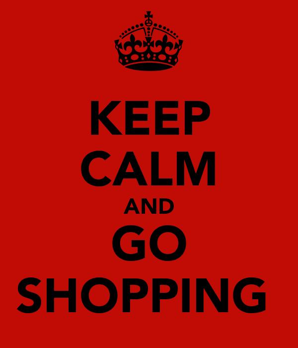KEEP CALM AND GO SHOPPING