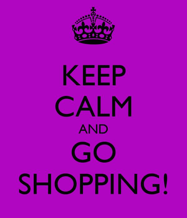 KEEP CALM AND GO SHOPPING!