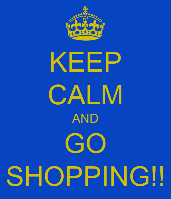 KEEP CALM AND GO SHOPPING!!