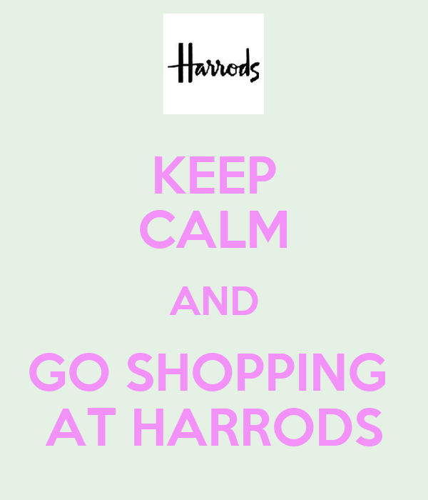 KEEP CALM AND GO SHOPPING  AT HARRODS