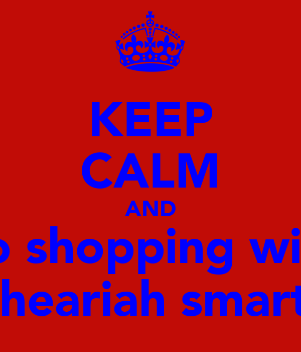 KEEP CALM AND go shopping with sheariah smart
