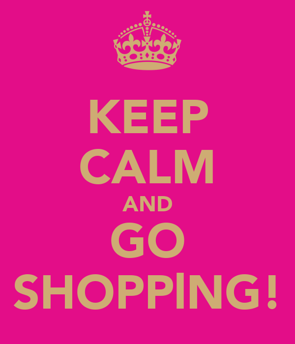 KEEP CALM AND GO SHOPPlNG!