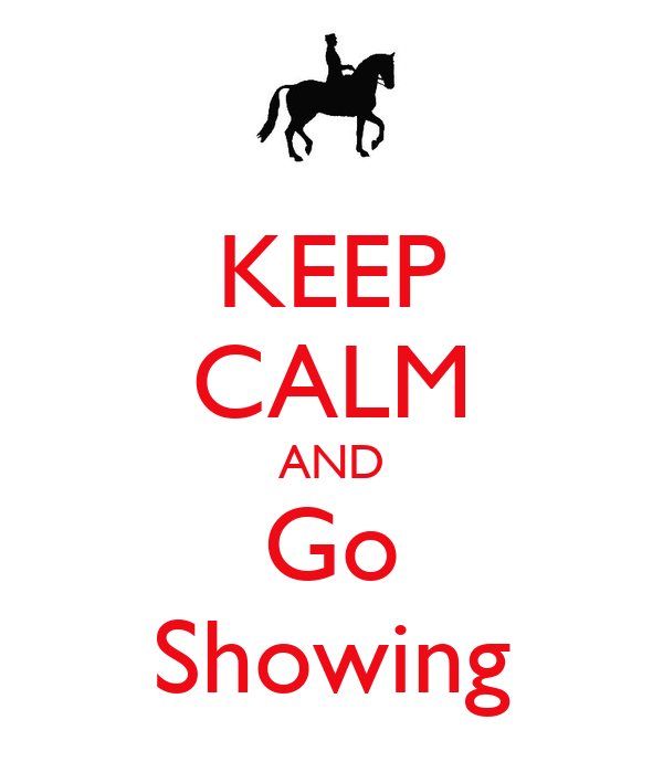 KEEP CALM AND Go Showing