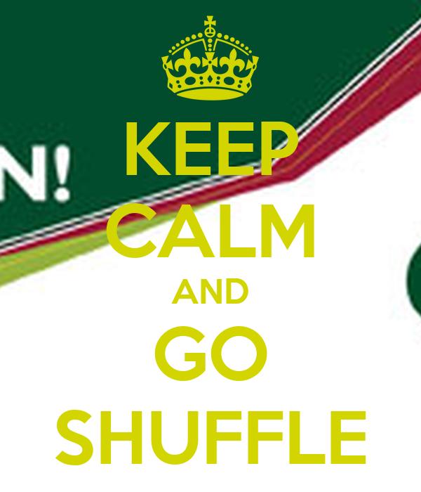 KEEP CALM AND GO SHUFFLE