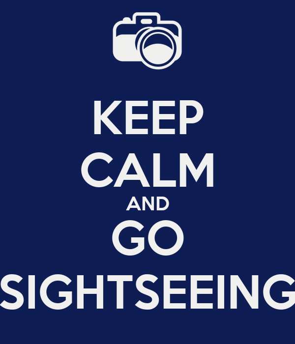 KEEP CALM AND GO SIGHTSEEING