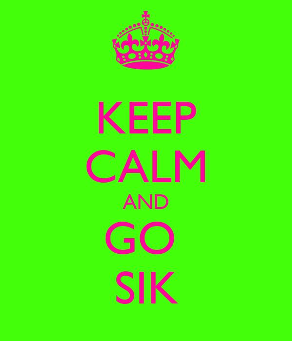 KEEP CALM AND GO  SIK