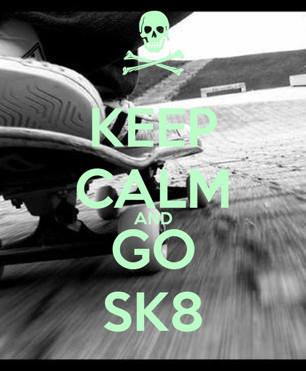 KEEP CALM AND GO SK8